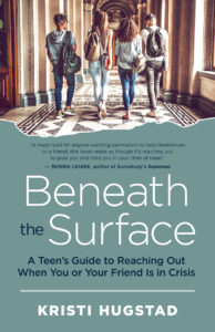 Beneath the Surface A Teens Guide to Reaching Out When You or Your Friend Is In Crisis
