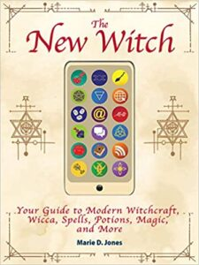 The New Witch Your Guide to Modern Witchcraft, Wicca, Spell, Potions, Magic and more